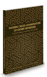 Pattern Cross-Examination of Expert Witnesses: A Trial Strategy & Resource Guide
